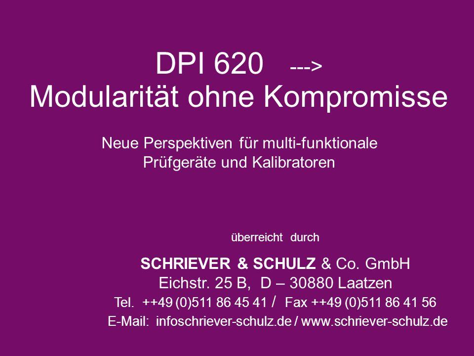 DPI 620 ---> Modularität ohne Kompromisse Neue Perspektiven für multi-funktionale Prüfgeräte und Kalibratoren überreicht durch SCHRIEVER & SCHULZ & Co