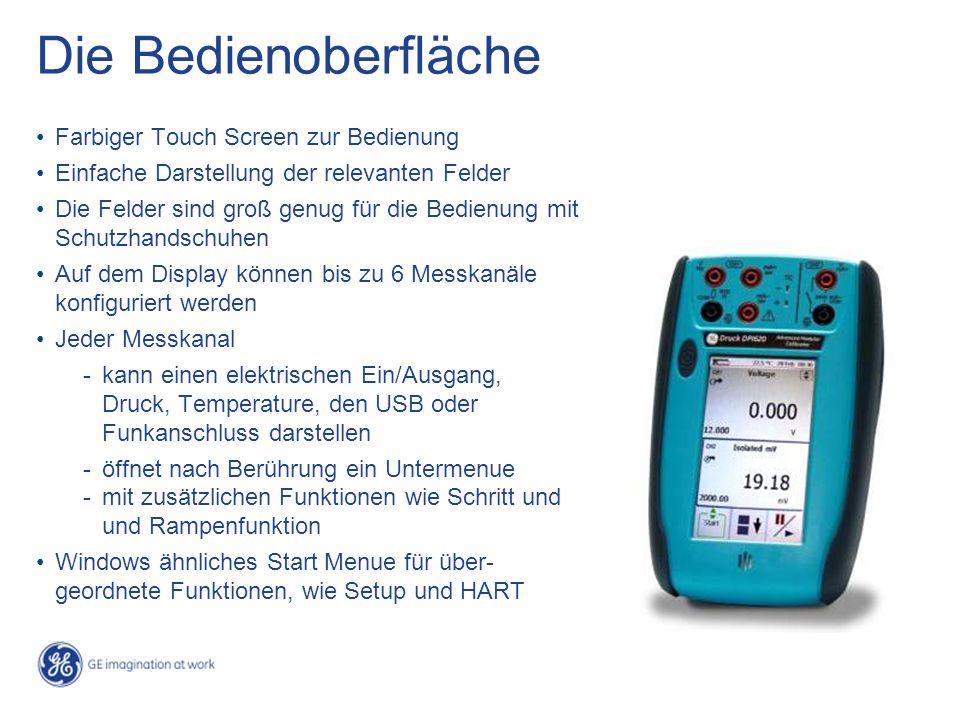 Die Bedienoberfläche Farbiger Touch Screen zur Bedienung Einfache Darstellung der relevanten Felder Die Felder sind groß genug für die Bedienung mit Schutzhandschuhen Auf dem Display können bis zu 6 Messkanäle konfiguriert werden Jeder Messkanal - kann einen elektrischen Ein/Ausgang, Druck, Temperature, den USB oder Funkanschluss darstellen - öffnet nach Berührung ein Untermenue - mit zusätzlichen Funktionen wie Schritt und und Rampenfunktion Windows ähnliches Start Menue für über- geordnete Funktionen, wie Setup und HART