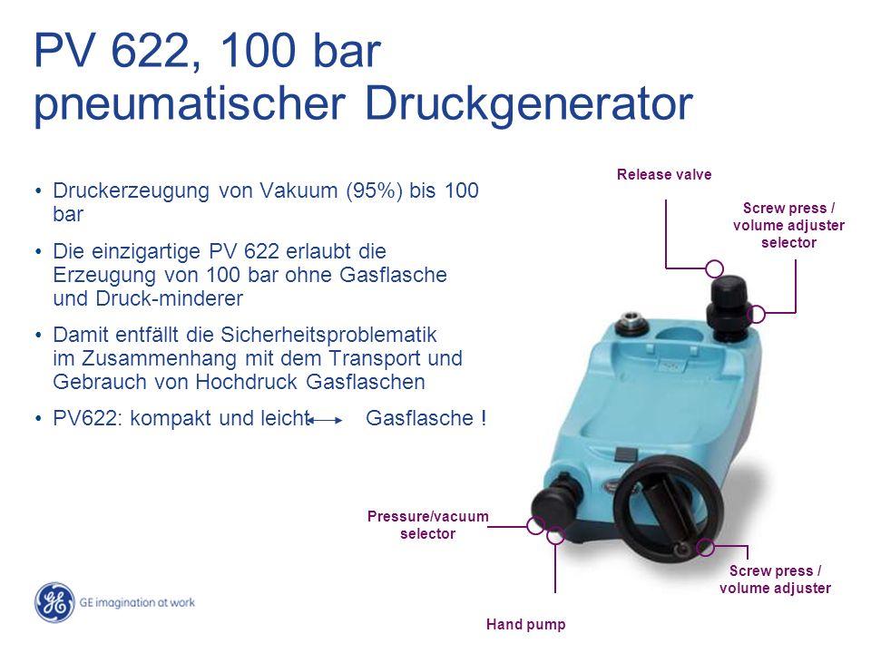PV 622, 100 bar pneumatischer Druckgenerator Druckerzeugung von Vakuum (95%) bis 100 bar Die einzigartige PV 622 erlaubt die Erzeugung von 100 bar ohne Gasflasche und Druck-minderer Damit entfällt die Sicherheitsproblematik im Zusammenhang mit dem Transport und Gebrauch von Hochdruck Gasflaschen PV622: kompakt und leicht Gasflasche .