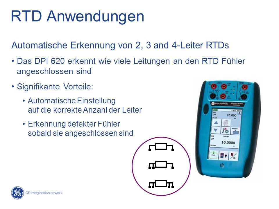 RTD Anwendungen Automatische Erkennung von 2, 3 and 4-Leiter RTDs Das DPI 620 erkennt wie viele Leitungen an den RTD Fühler angeschlossen sind Signifikante Vorteile: Automatische Einstellung auf die korrekte Anzahl der Leiter Erkennung defekter Fühler sobald sie angeschlossen sind