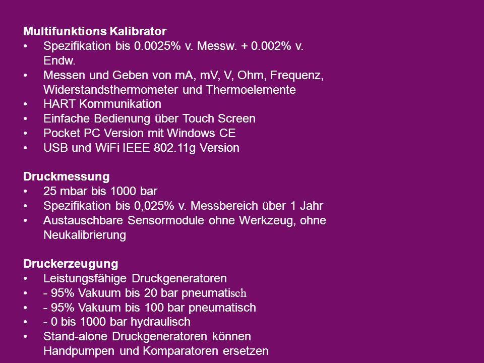 Multifunktions Kalibrator Spezifikation bis 0.0025% v. Messw. + 0.002% v. Endw. Messen und Geben von mA, mV, V, Ohm, Frequenz, Widerstandsthermometer