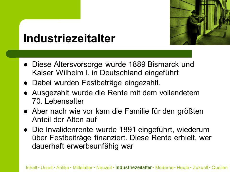 Industriezeitalter Diese Altersvorsorge wurde 1889 Bismarck und Kaiser Wilhelm I. in Deutschland eingeführt Dabei wurden Festbeträge eingezahlt. Ausge