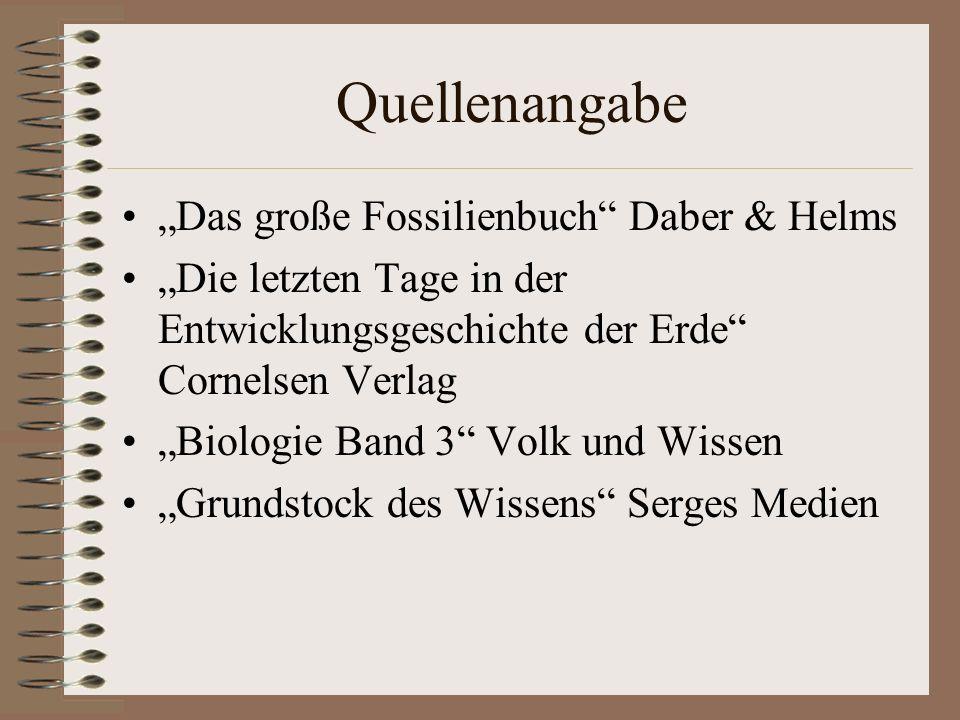 Quellenangabe Das große Fossilienbuch Daber & Helms Die letzten Tage in der Entwicklungsgeschichte der Erde Cornelsen Verlag Biologie Band 3 Volk und
