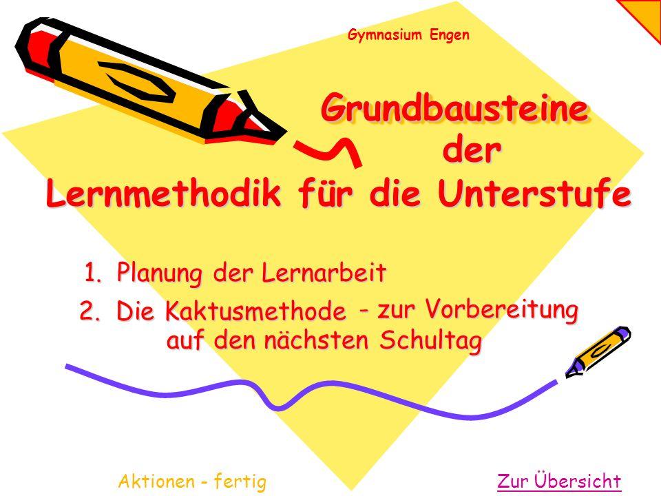 GrundbausteineGrundbausteine Zur ÜbersichtAktionen- fertig 1. Planung der Lernarbeit 2. Die Kaktusmethode - zur Vorbereitung auf den nächsten Schultag