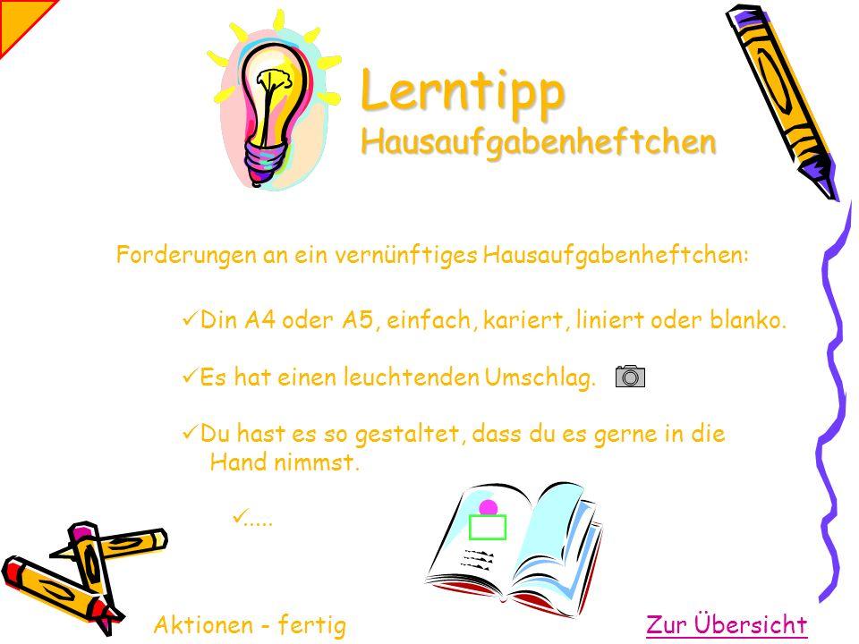 Forderungen an ein vernünftiges Hausaufgabenheftchen: Din A4 oder A5, einfach, kariert, liniert oder blanko. Es hat einen leuchtenden Umschlag. Du has