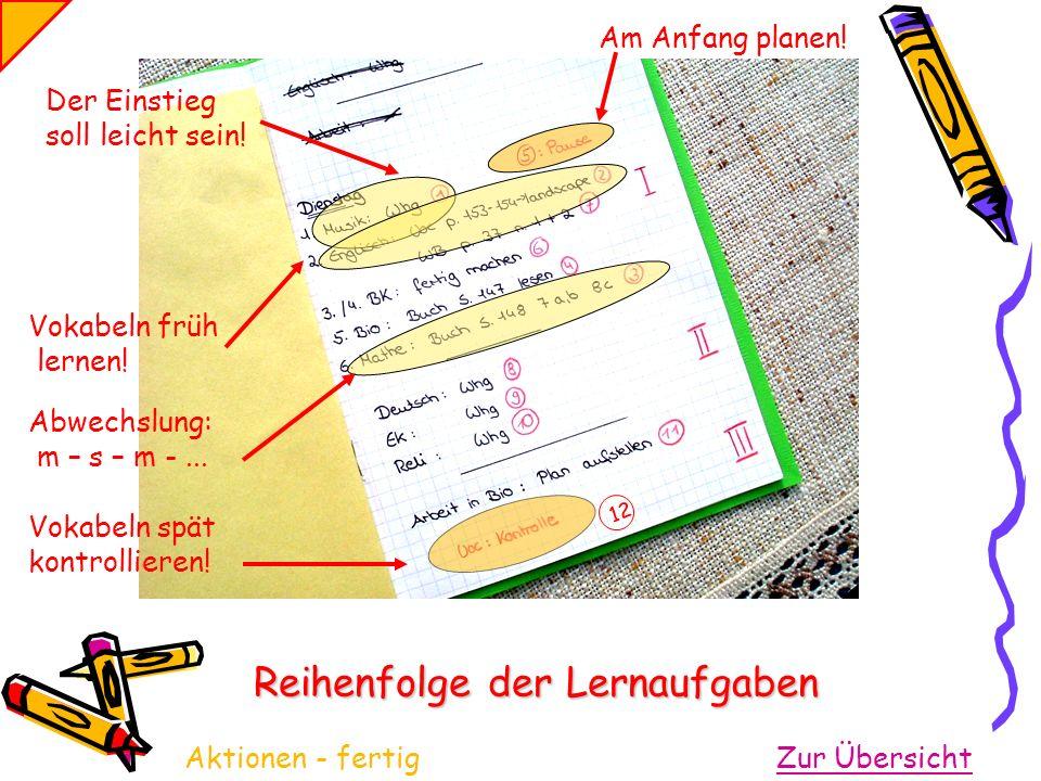 Reihenfolge der Lernaufgaben 12 Zur Übersicht Vokabeln spät kontrollieren! Aktionen- fertig Der Einstieg soll leicht sein! Vokabeln früh lernen! Abwec