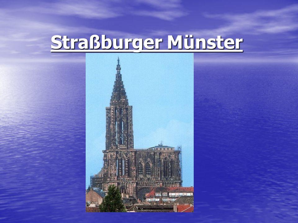 Das Straßburger Münster Erbaut wurde es ab 1015, zunächst als romanische Kirche.