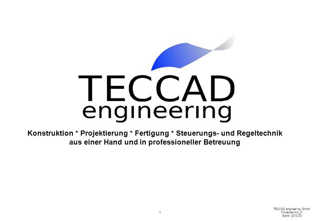 1 TECCAD engineering GmbH Fördertechnik_D Stand: 2010/03 Konstruktion * Projektierung * Fertigung * Steuerungs- und Regeltechnik aus einer Hand und in professioneller Betreuung