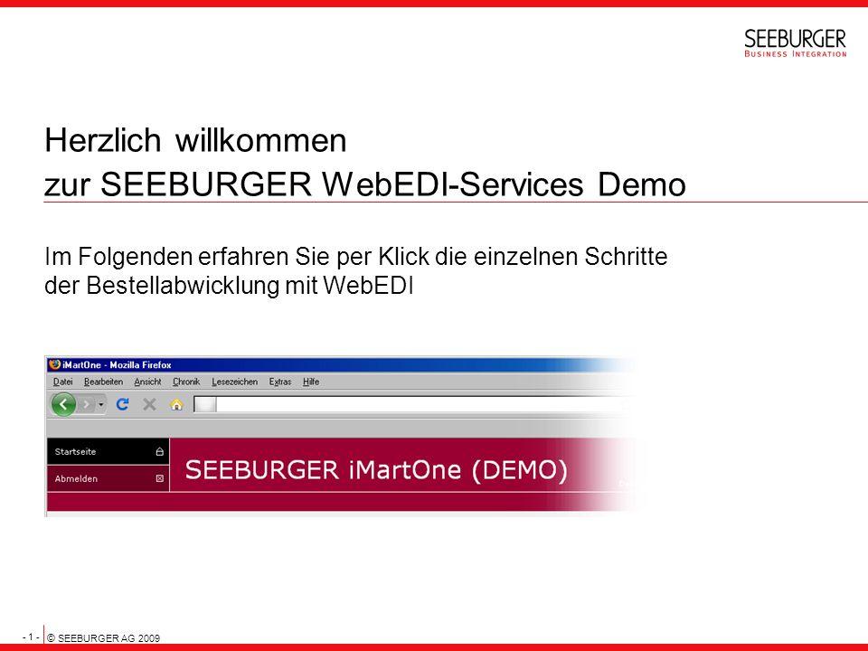 - 1 - © SEEBURGER AG 2009 Herzlich willkommen zur SEEBURGER WebEDI-Services Demo Im Folgenden erfahren Sie per Klick die einzelnen Schritte der Bestel