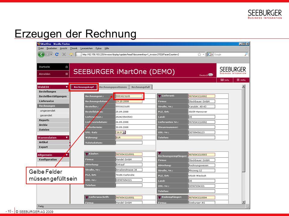 - 10 - © SEEBURGER AG 2009 Erzeugen der Rechnung Gelbe Felder müssen gefüllt sein