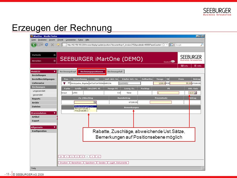 - 13 - © SEEBURGER AG 2009 Erzeugen der Rechnung Rabatte, Zuschläge, abweichende Ust.Sätze, Bemerkungen auf Positionsebene möglich