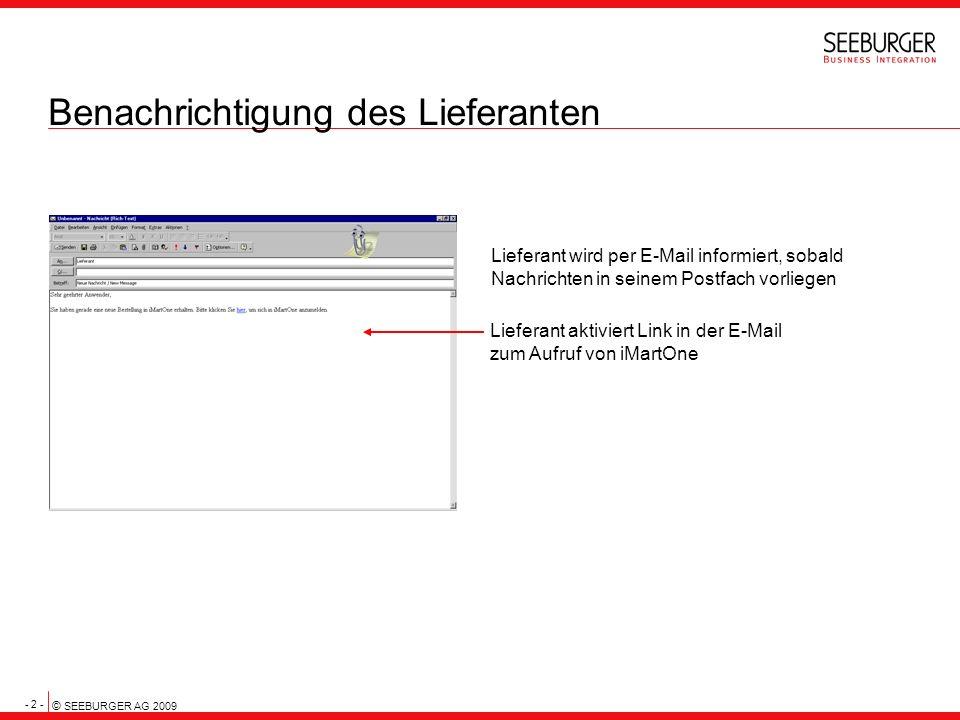 - 2 - © SEEBURGER AG 2009 Benachrichtigung des Lieferanten Lieferant wird per E-Mail informiert, sobald Nachrichten in seinem Postfach vorliegen Liefe