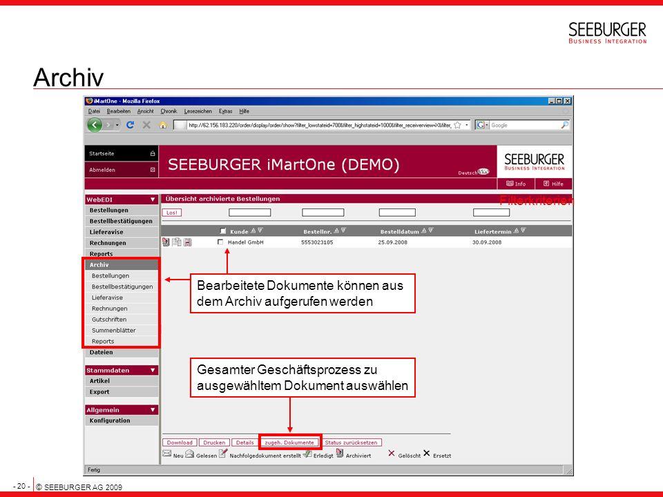 - 20 - © SEEBURGER AG 2009 Archiv Filterkriterien Bearbeitete Dokumente können aus dem Archiv aufgerufen werden Gesamter Geschäftsprozess zu ausgewähl