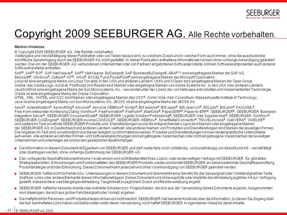 - 24 - © SEEBURGER AG 2009 Copyright 2009 SEEBURGER AG. Alle Rechte vorbehalten. Marken-Hinweise © Copyright 2009 SEEBURGER AG. Alle Rechte vorbehalte