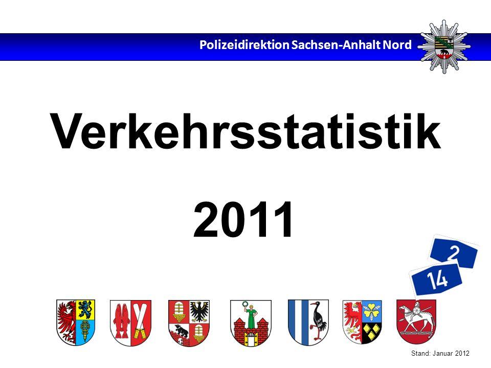 Polizeidirektion Sachsen-Anhalt Nord Verkehrsstatistik 2011 Stand: Januar 2012