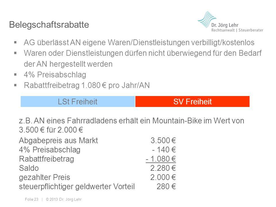 Folie 23 | © 2013 Dr. Jörg Lehr Belegschaftsrabatte AG überlässt AN eigene Waren/Dienstleistungen verbilligt/kostenlos Waren oder Dienstleistungen dür