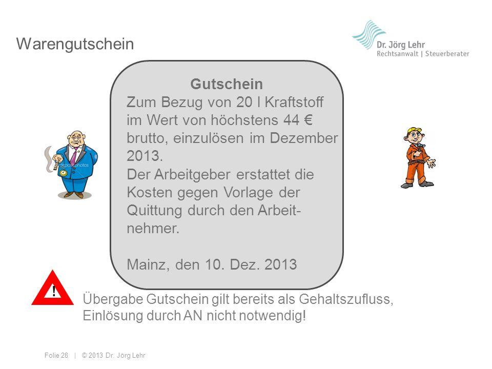 Folie 28 | © 2013 Dr. Jörg Lehr Warengutschein Gutschein Zum Bezug von 20 l Kraftstoff im Wert von höchstens 44 brutto, einzulösen im Dezember 2013. D