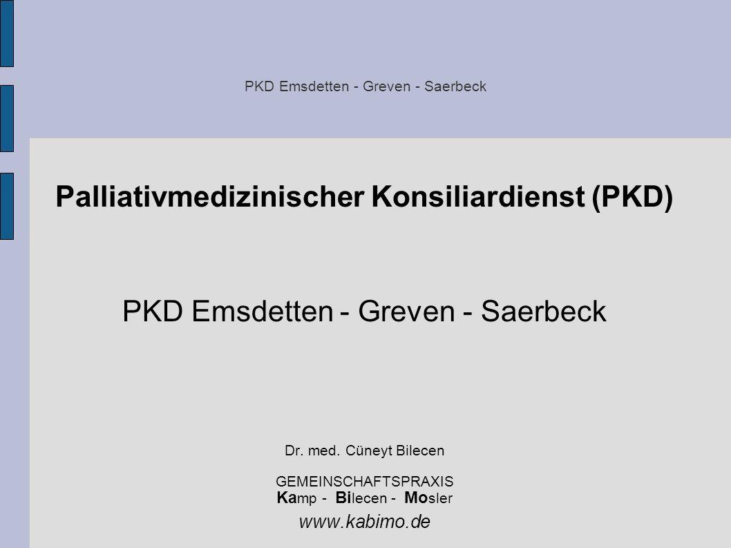 PKD Emsdetten - Greven - Saerbeck Gesetzeslage: 1.4.2007 Sozialgesetzbuch V § 37b: Versicherte mit einer nicht heilbaren, fortschreitenden und weit fortgeschrittenen Erkrankung bei einer zugleich begrenzten Lebenserwartung, die eine besonders aufwändige Versorgung benötigen, haben Anspruch auf spezialisierte ambulante Palliativversorgung.