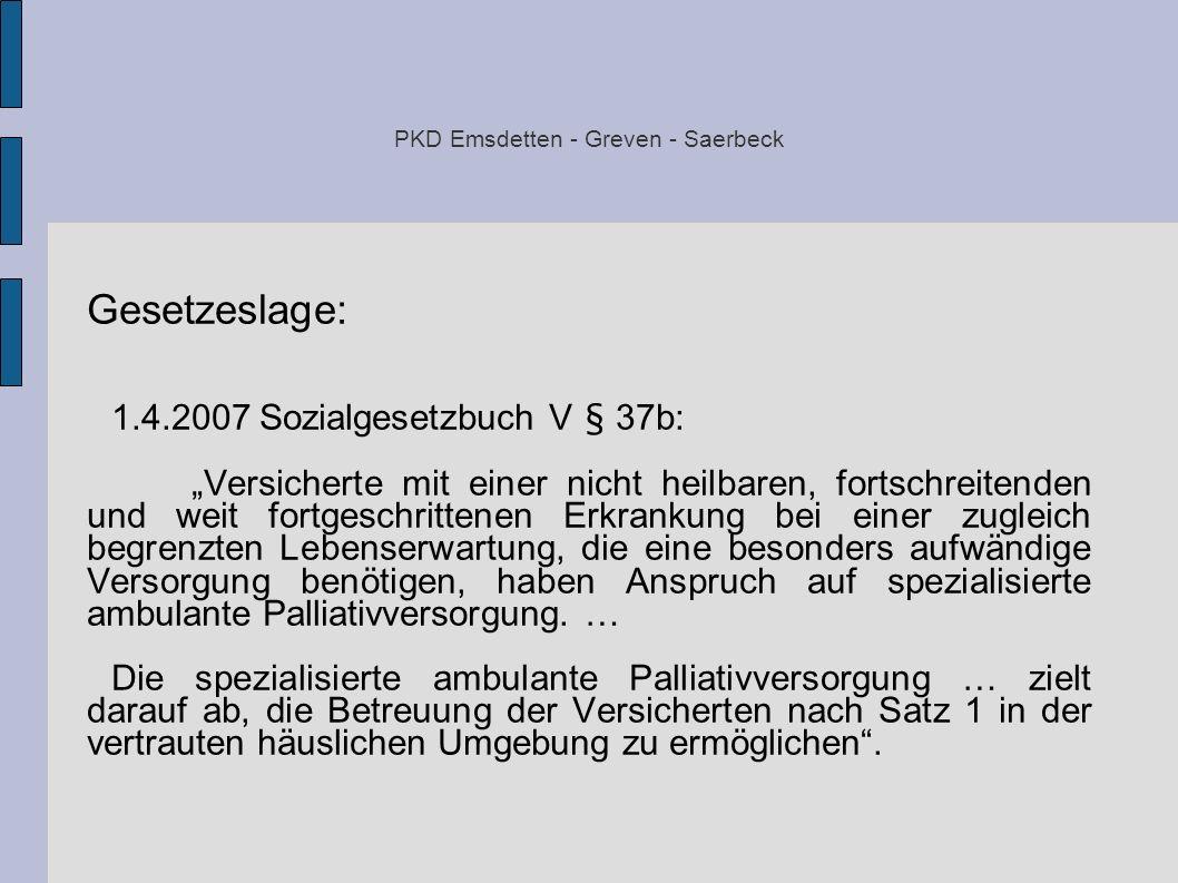 PKD Emsdetten - Greven - Saerbeck Gesetzeslage: 1.4.2007 Sozialgesetzbuch V § 37b: Versicherte mit einer nicht heilbaren, fortschreitenden und weit fo