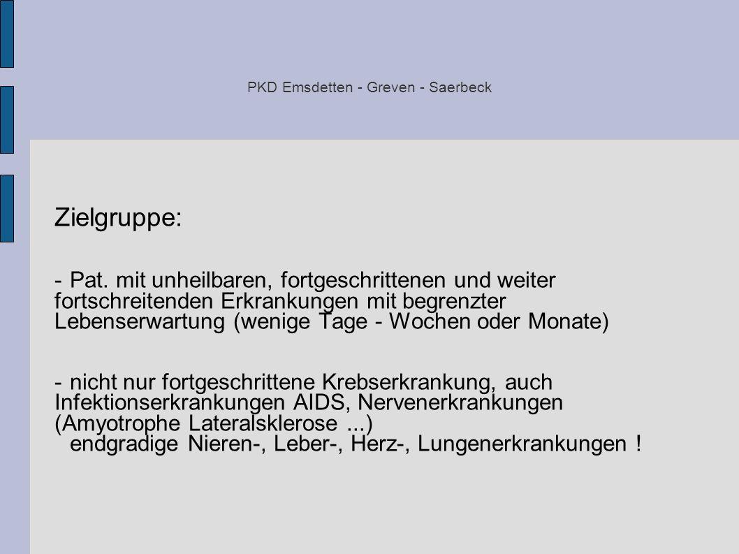PKD Emsdetten - Greven - Saerbeck Zielgruppe: -Pat. mit unheilbaren, fortgeschrittenen und weiter fortschreitenden Erkrankungen mit begrenzter Lebense