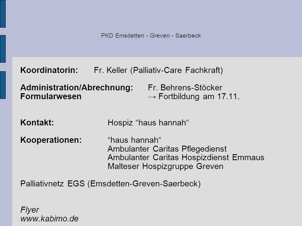 PKD Emsdetten - Greven - Saerbeck Koordinatorin: Fr. Keller (Palliativ-Care Fachkraft) Administration/Abrechnung: Fr. Behrens-Stöcker Formularwesen Fo