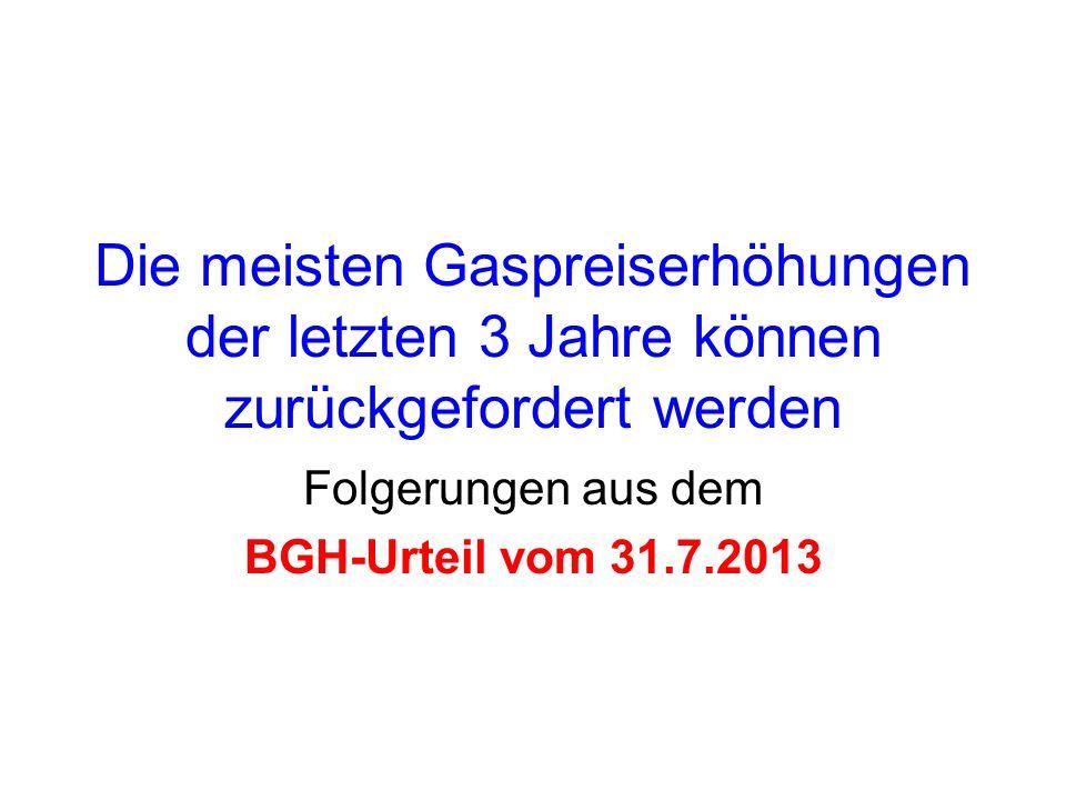 Die meisten Gaspreiserhöhungen der letzten 3 Jahre können zurückgefordert werden Folgerungen aus dem BGH-Urteil vom 31.7.2013