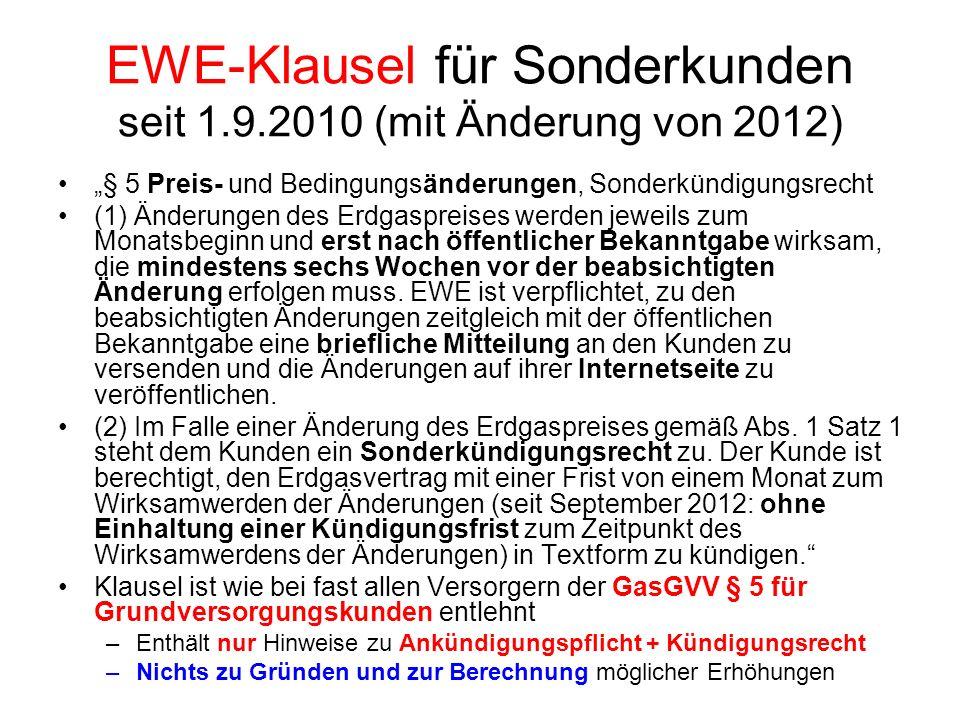 EWE-Klausel für Sonderkunden seit 1.9.2010 (mit Änderung von 2012) § 5 Preis- und Bedingungsänderungen, Sonderkündigungsrecht (1) Änderungen des Erdga