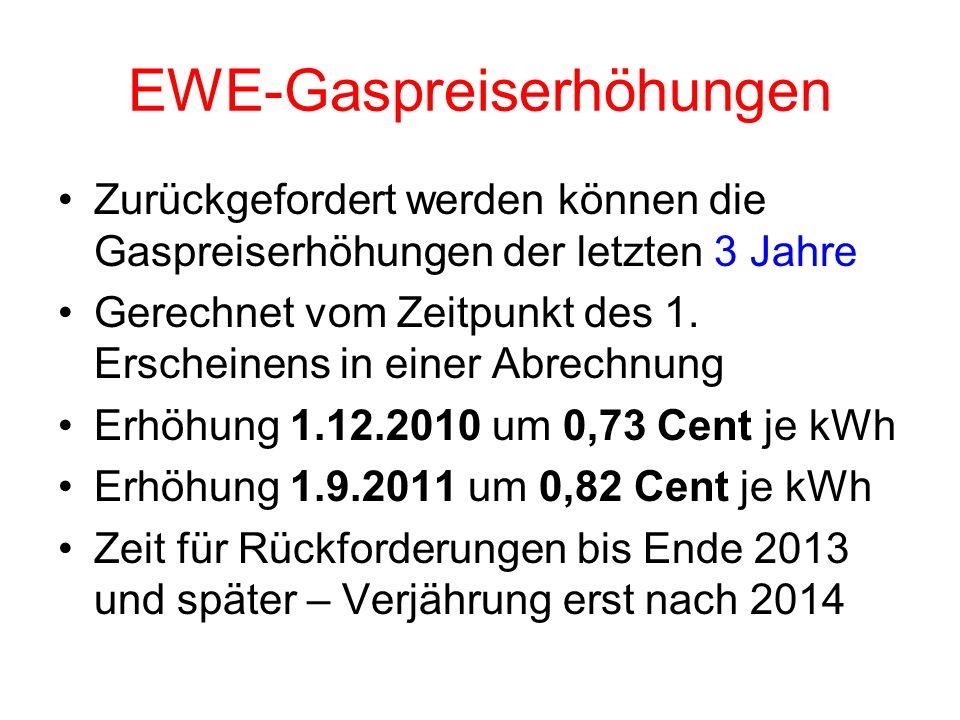 EWE-Gaspreiserhöhungen Zurückgefordert werden können die Gaspreiserhöhungen der letzten 3 Jahre Gerechnet vom Zeitpunkt des 1. Erscheinens in einer Ab