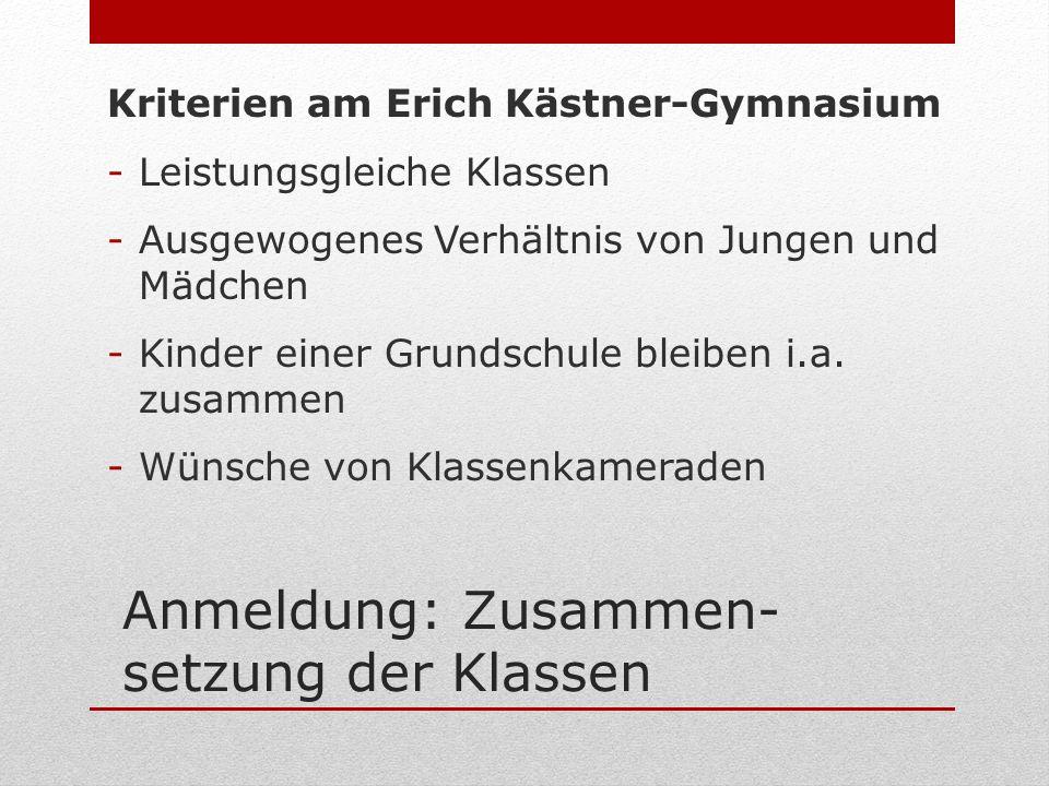 Anmeldung: Zusammen- setzung der Klassen Kriterien am Erich Kästner-Gymnasium -Leistungsgleiche Klassen -Ausgewogenes Verhältnis von Jungen und Mädchen -Kinder einer Grundschule bleiben i.a.