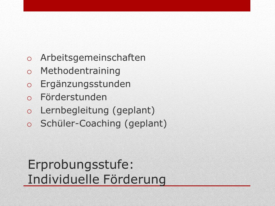 Erprobungsstufe: Individuelle Förderung o Arbeitsgemeinschaften o Methodentraining o Ergänzungsstunden o Förderstunden o Lernbegleitung (geplant) o Schüler-Coaching (geplant)