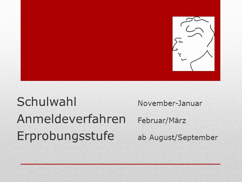 Schulwahl November-Januar Anmeldeverfahren Februar/März Erprobungsstufe ab August/September