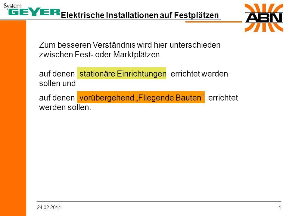 424.02.2014 Elektrische Installationen auf Festplätzen Zum besseren Verständnis wird hier unterschieden zwischen Fest- oder Marktplätzen auf denen sta