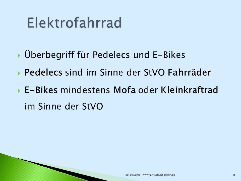 Überbegriff für Pedelecs und E-Bikes Pedelecs sind im Sinne der StVO Fahrräder E-Bikes mindestens Mofa oder Kleinkraftrad im Sinne der StVO 10 Isolde