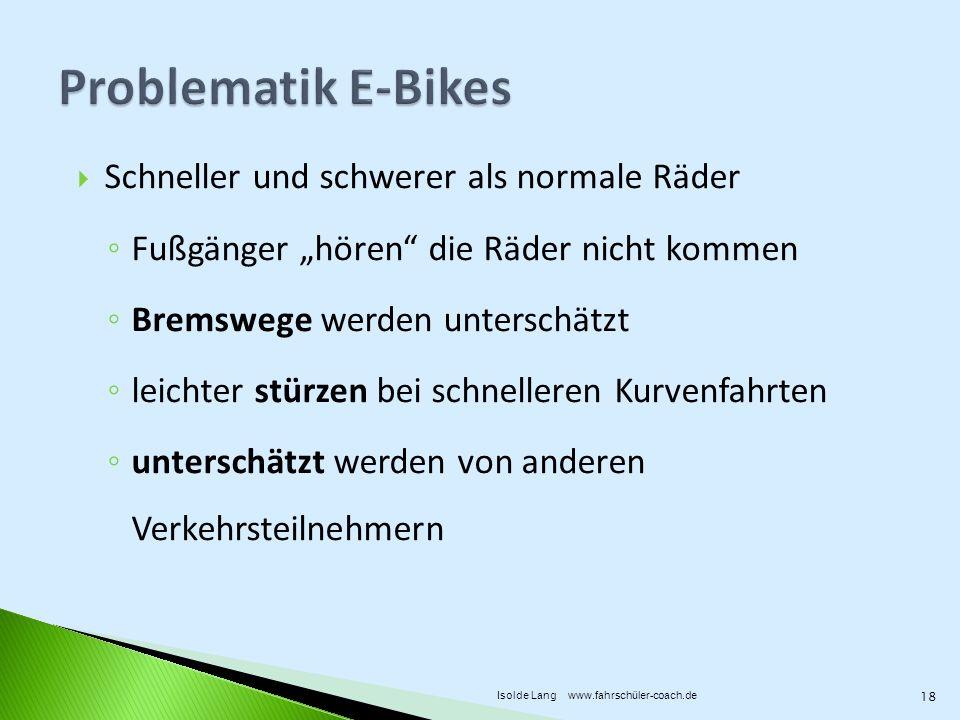 Schneller und schwerer als normale Räder Fußgänger hören die Räder nicht kommen Bremswege werden unterschätzt leichter stürzen bei schnelleren Kurvenf