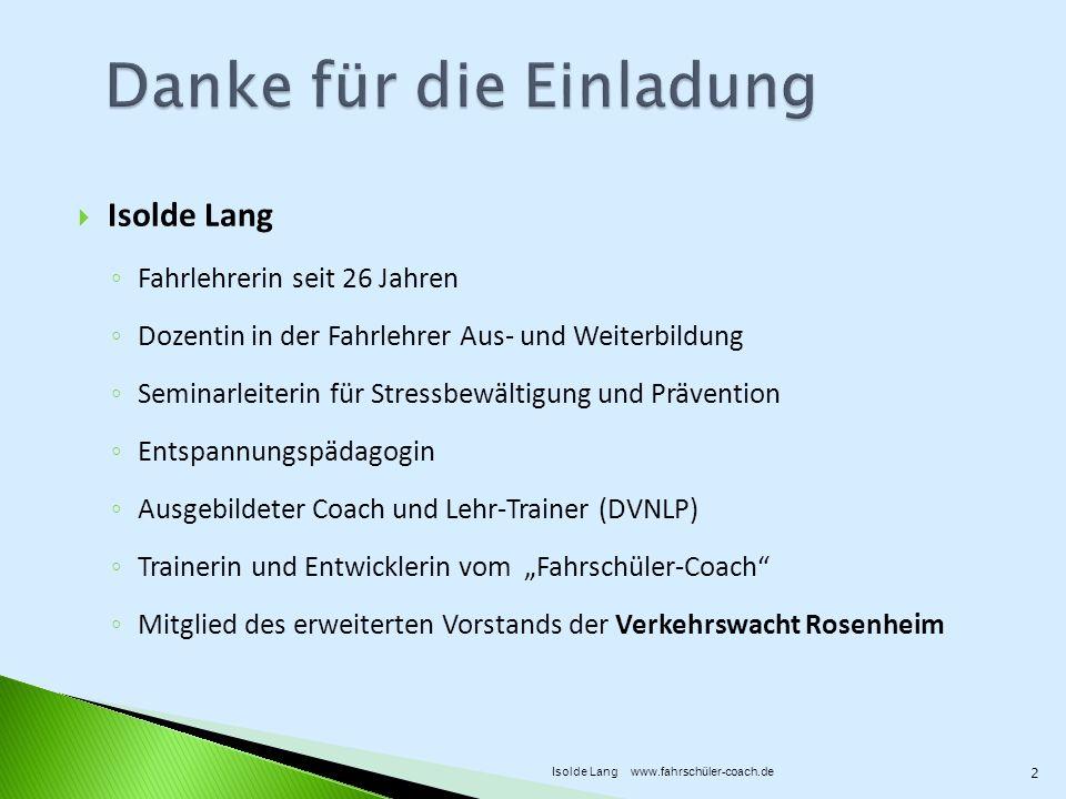 Isolde Lang Fahrlehrerin seit 26 Jahren Dozentin in der Fahrlehrer Aus- und Weiterbildung Seminarleiterin für Stressbewältigung und Prävention Entspan