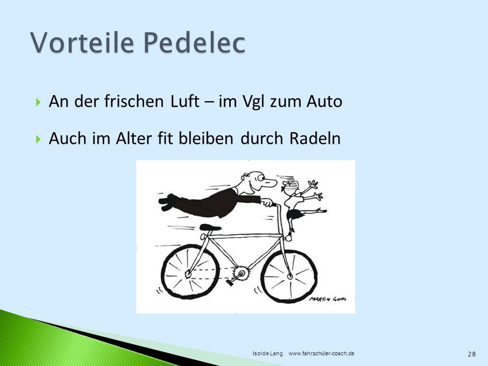 An der frischen Luft – im Vgl zum Auto Auch im Alter fit bleiben durch Radeln 28 Isolde Lang www.fahrschüler-coach.de