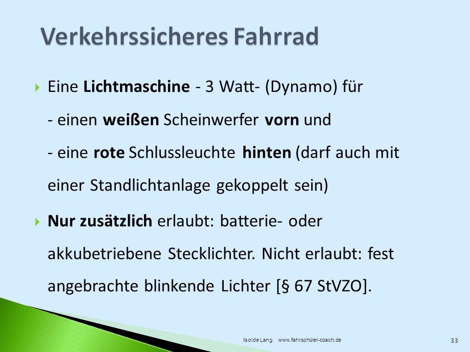Eine Lichtmaschine - 3 Watt- (Dynamo) für - einen weißen Scheinwerfer vorn und - eine rote Schlussleuchte hinten (darf auch mit einer Standlichtanlage gekoppelt sein) Nur zusätzlich erlaubt: batterie- oder akkubetriebene Stecklichter.