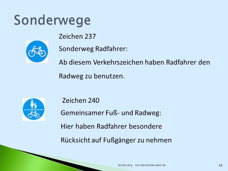 Zeichen 237 Sonderweg Radfahrer: Ab diesem Verkehrszeichen haben Radfahrer den Radweg zu benutzen. Zeichen 240 Gemeinsamer Fuß- und Radweg: Hier haben