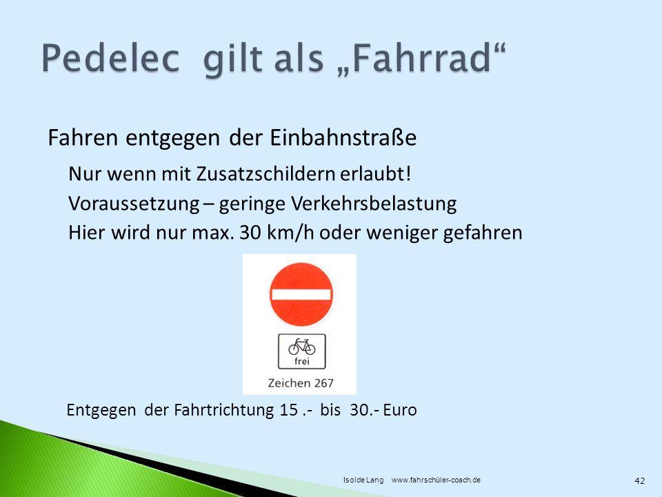 Fahren entgegen der Einbahnstraße Nur wenn mit Zusatzschildern erlaubt! Voraussetzung – geringe Verkehrsbelastung Hier wird nur max. 30 km/h oder weni