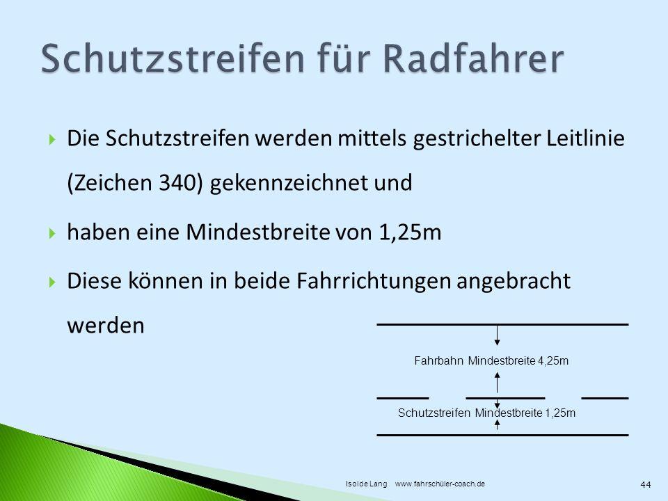 Die Schutzstreifen werden mittels gestrichelter Leitlinie (Zeichen 340) gekennzeichnet und haben eine Mindestbreite von 1,25m Diese können in beide Fa