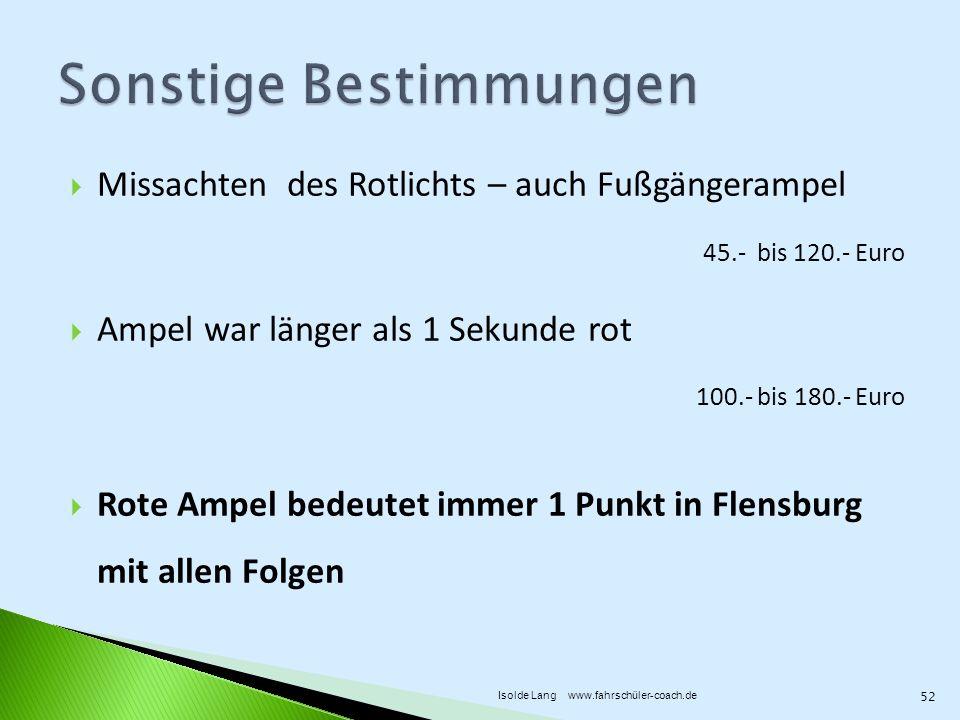 Missachten des Rotlichts – auch Fußgängerampel Ampel war länger als 1 Sekunde rot Rote Ampel bedeutet immer 1 Punkt in Flensburg mit allen Folgen 45.- bis 120.- Euro 100.- bis 180.- Euro 52 Isolde Lang www.fahrschüler-coach.de