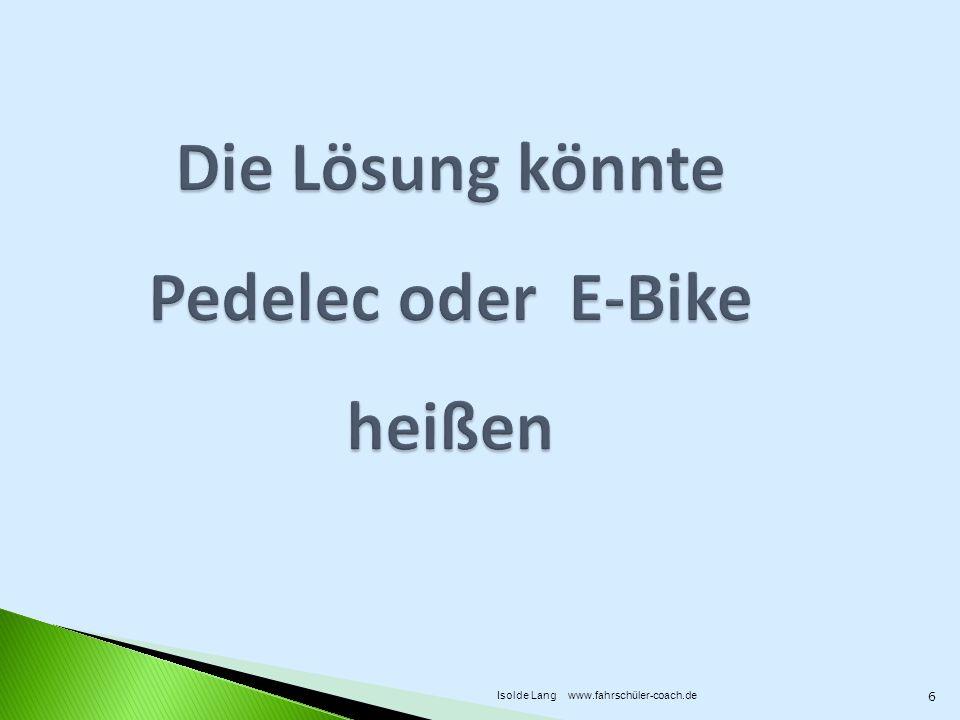 Beide bieten Tretunterstützung Wird Treten zu anstrengend, kann man Elektro- Motorkraft dazu schalten Bild: www.redenwelt.de 7 Isolde Lang www.fahrschüler-coach.de