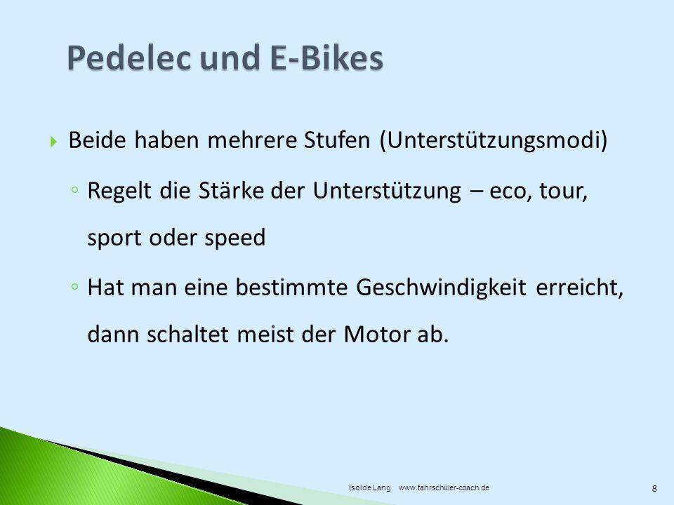 Beide haben mehrere Stufen (Unterstützungsmodi) Regelt die Stärke der Unterstützung – eco, tour, sport oder speed Hat man eine bestimmte Geschwindigkeit erreicht, dann schaltet meist der Motor ab.
