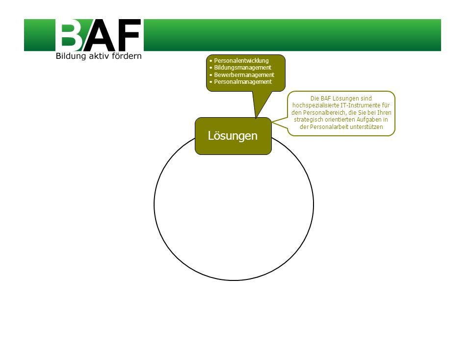 Lösungen Personalentwicklung Bildungsmanagement Bewerbermanagement Personalmanagement Die BAF Lösungen sind hochspezialisierte IT-Instrumente für den