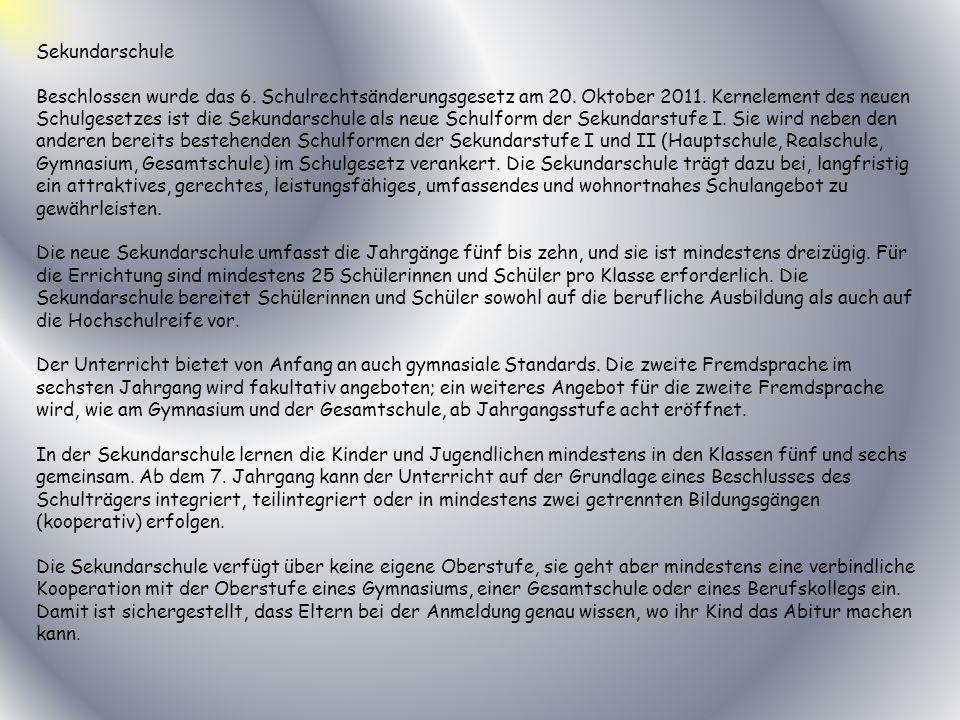 Sekundarschule Beschlossen wurde das 6. Schulrechtsänderungsgesetz am 20. Oktober 2011. Kernelement des neuen Schulgesetzes ist die Sekundarschule als