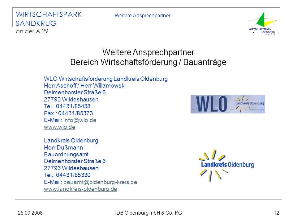 25.09.2008 IDB Oldenburg mbH & Co. KG 12 Weitere Ansprechpartner WLO Wirtschaftsförderung Landkreis Oldenburg Herr Aschoff / Herr Willamowski Delmenho