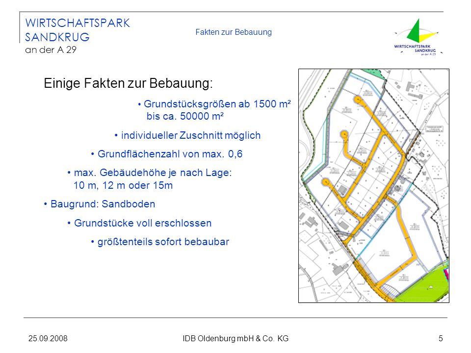 25.09.2008 IDB Oldenburg mbH & Co. KG 5 Fakten zur Bebauung Einige Fakten zur Bebauung: Grundstücksgrößen ab 1500 m² bis ca. 50000 m² individueller Zu
