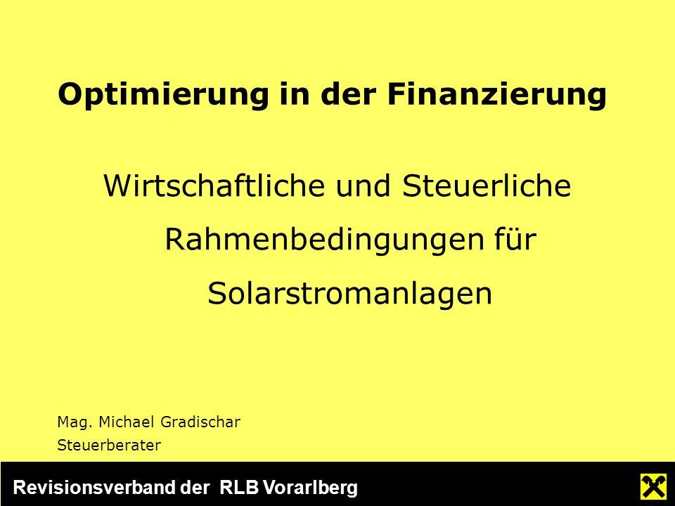 Revisionsverband der RLB Vorarlberg Optimierung in der Finanzierung Wirtschaftliche und Steuerliche Rahmenbedingungen für Solarstromanlagen Mag.