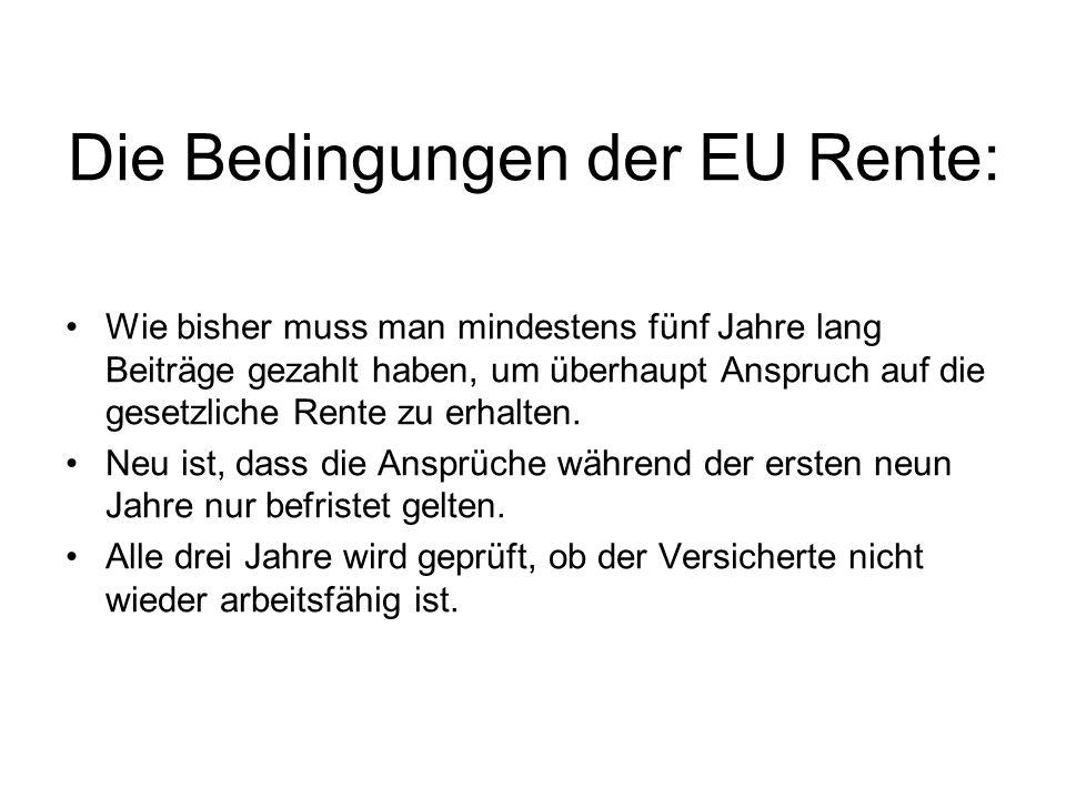 Die Bedingungen der EU Rente: Wie bisher muss man mindestens fünf Jahre lang Beiträge gezahlt haben, um überhaupt Anspruch auf die gesetzliche Rente z