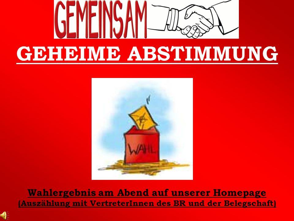 GEHEIME ABSTIMMUNG Wahlergebnis am Abend auf unserer Homepage (Auszählung mit VertreterInnen des BR und der Belegschaft)